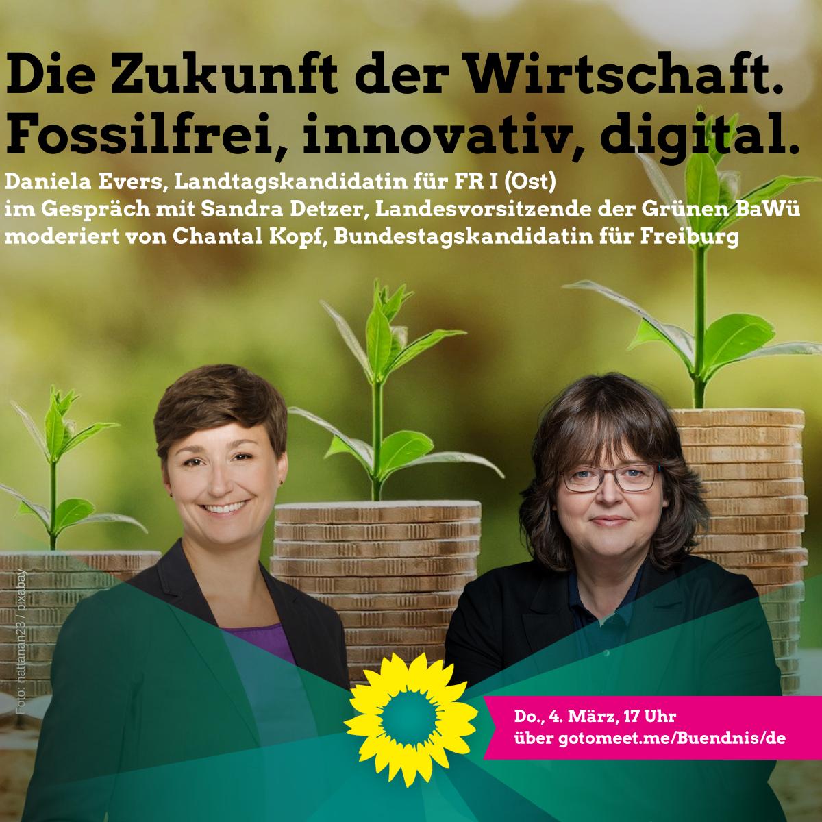 Die Zukunft der Wirtschaft. Fossilfrei, innovativ, digital. mit Daniela Evers (Landtagskandidatin für FR I (Ost) & Sandra Netzer (Landesvorsitzende der Grünen BaWü)